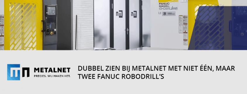 2 Fanuc Robodrill's bij MetalNet